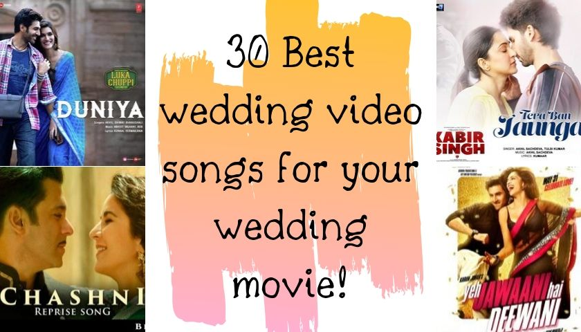 30 Best Wedding Video Songs For Your Wedding Movie