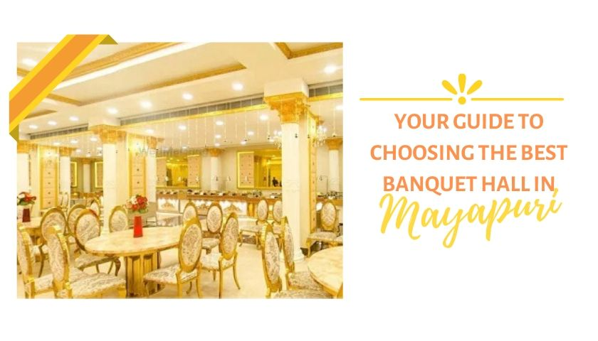 Your Guide To The Best Banquet Hall in Mayapuri