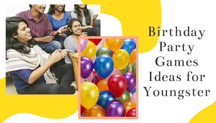 Birthday Party Games Ideas for Youngster