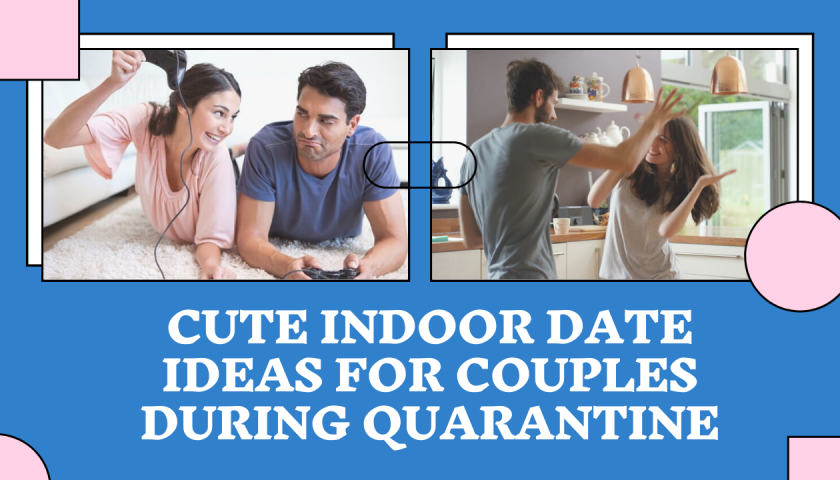 Cute Indoor Date Ideas for couples during Quarantine
