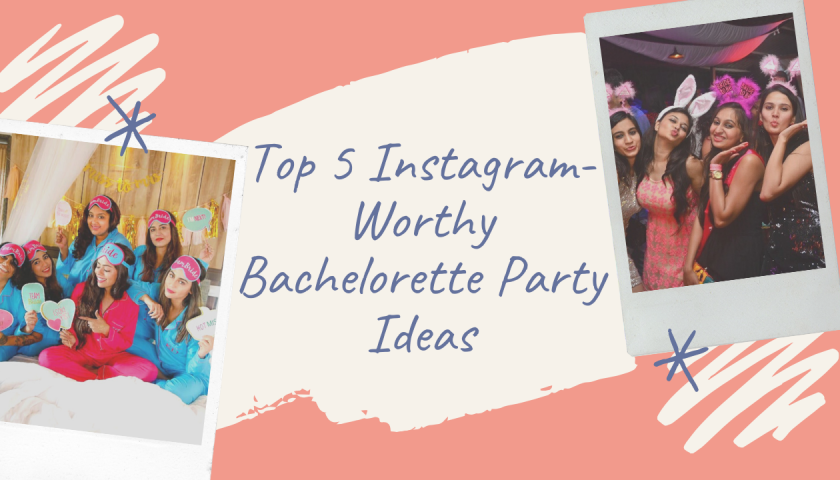 Top 5 Instagram-Worthy Bachelorette Party Ideas