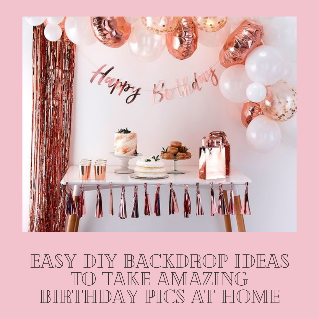Diy Backdrop Ideas To Take Amazing Birthday Pics At Home