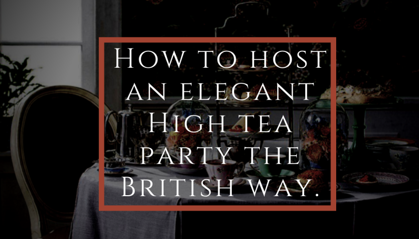 How To Host An Elegant High Tea Party The British Way