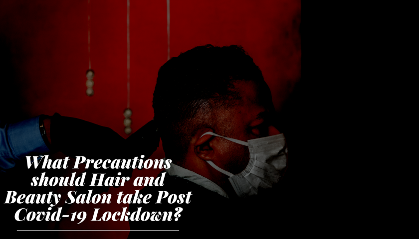 What Precautions should Hair and Beauty Salon take Post Covid-19 Lockdown?